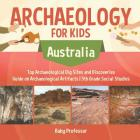 Archaeology for Kids - Australia - Top Archaeological Dig Sites and Discoveries - Guide on Archaeological Artifacts - 5th Grade Social Studies Cover Image