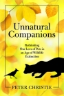 Unnatural Companions: Rethinking Our Love of Pets in an Age of Wildlife Extinction Cover Image