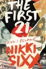 The First 21: How I Became Nikki Sixx Cover Image