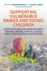 Supporting Vulnerable Babies and Young Children: Interventions for Working with Trauma, Mental Health, Illness and Other Complex Challenges Cover Image