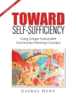 Toward Self-Sufficiency: Using Unique Sustainable Community Planning Concepts Cover Image