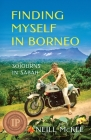 Finding Myself in Borneo: Sojourns in Sabah Cover Image