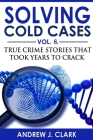 Solving Cold Cases - Volume 8: True Crime Stories That Took Years to Crack Cover Image