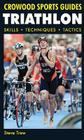 Triathlon: Skills, Techniques, Tactics (Crowood Sports Guides) Cover Image