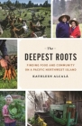 The Deepest Roots: Finding Food and Community on a Pacific Northwest Island Cover Image
