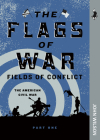 The Flags of War: The American Civil War, Part One (Fields of Conflict) Cover Image