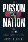 Pigskin Nation: How the NFL Remade American Politics (Sport and Society) Cover Image