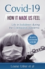 Covid-19 How it made us feel: Life in lockdown during the CoronaVirus pandemic Cover Image