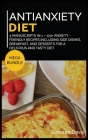 Antianxiety Diet: MEGA BUNDLE - 3 Manuscripts in 1 - 120+ Anxiety - friendly recipes including Side Dishes, Breakfast, and desserts for Cover Image