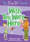 The Fix-It Friends: Wish You Were Here Cover Image