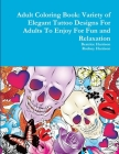 Adult Coloring Book: Variety of Elegant Tattoo Designs For Adults To Enjoy For Fun and Relaxation Cover Image