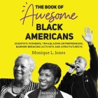 The Book of Awesome Black Americans: Scientific Pioneers, Trailblazing Entrepreneurs, Barrier-Breaking Activists, and Afro-Futurists Cover Image