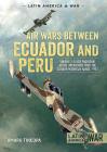 Air Wars Between Ecuador and Peru, Volume 2: Falso Paquisha! Aerial Operations Over the Condor Mountain Range, 1981 (Latin America@War) Cover Image