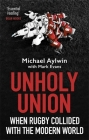 Unholy Union: When Rugby Collided with the Modern World Cover Image