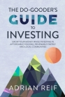 The Do Gooder's Guide to Investing: Grow Your Money While Investing in Affordable Housing, Renewable Energy, and Local Communities Cover Image