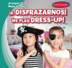 A Disfrazarnos! / We Play Dress-Up! (Jugar! / Ways to Play) Cover Image