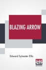Blazing Arrow: A Tale Of The Frontier Cover Image
