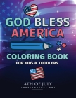 God Bless America: 4th Of July Coloring Book Independence Day Coloring Book for Kids and Toddlers Learning Book Cover Image