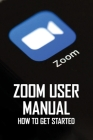 Zoom User Manual: How To Get Started: Introduce Yourself In Zoom Meeting Cover Image