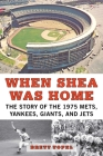 When Shea Was Home: The Story of the 1975 Mets, Yankees, Giants, and Jets Cover Image