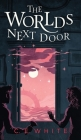 The Worlds Next Door: A mysterious old house. Another world. A terrifying enemy. Cover Image