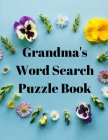 Grandma's Word Search Puzzle Book: 100 Large Print Word Search Books For Adults - Word Search Puzzle Book for Women, Girls, Moms - Best Puzzle Book fo Cover Image