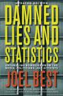 Damned Lies and Statistics: Untangling Numbers from the Media, Politicians, and Activists Cover Image