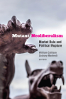 Mutant Neoliberalism: Market Rule and Political Rupture Cover Image