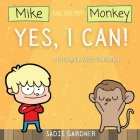 Yes, I Can: A Kids Book About Confidence! (Mike And His Pet Monkey): A Kids Book About Confidence! (Mike And His Pet Monkey Cover Image