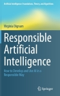 Responsible Artificial Intelligence: How to Develop and Use AI in a Responsible Way (Artificial Intelligence: Foundations) Cover Image
