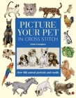 Picture Your Pet in Cross Stitch: Over 400 Animal Portraits and Motifs Cover Image