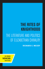 The Rites of Knighthood: The Literature and Politics of Elizabethan Chivalry (The New Historicism: Studies in Cultural Poetics #7) Cover Image