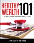 Healthy Wealth 101: The Keys to Building Generational Wealth in 10 Years Cover Image