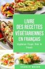Livre Des Recettes Végétariennes En Français/ Vegetarian Recipe Book In French Cover Image
