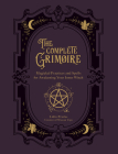 The Complete Grimoire: Magickal Practices and Spells for Awakening Your Inner Witch Cover Image