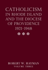 Catholicism in Rhode Island and the Diocese of Providence 1921-1948, volume 3 Cover Image