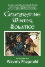 Celebrating Winter Solstice: Customs and Crafts, Recipes and Rituals for Festivals of Light, Hanukkah, Yule, and Other Midwinter Holidays Cover Image