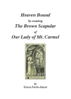 Heaven Bound by Wearing The Brown Scapular of Our Lady of Mt. Carmel: Na Cover Image