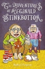 The Adventures of Reginald Stinkbottom: Funny Picture Books for 3-7 Year Olds Cover Image
