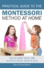 Practical Guide to the Montessori Method at Home: With more than 100 activity ideas from 0 to 6 Cover Image