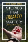 Stories That (Really) Matter: Biblical Reflections Cover Image