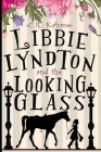 Libbie Lyndton and the Looking Glass: Libbie Lyndton Adventure Series book #1 Cover Image