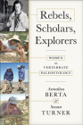 Rebels, Scholars, Explorers: Women in Vertebrate Paleontology Cover Image