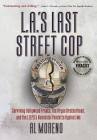 L.A.'s Last Street Cop: Surviving Hollywood Freaks, the Aryan Brotherhood, and the L.A.P.D.'s Homicidal Vendetta Against Me Cover Image