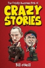 The Totally Awesome Book of Crazy Stories: Crazy But True Stories That Actually Happened! Cover Image