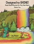 Designed to SHINE! Read Aloud Rhymes for Any Size Heart - Volume Two Cover Image