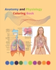 Anatomy and Physiology Coloring Book: A Perfect & relaxing Anatomy and Physiology Coloring Book For All Ages Cover Image