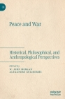 Peace and War: Historical, Philosophical, and Anthropological Perspectives Cover Image
