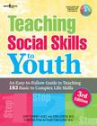 Teaching Social Skills to Youth, 3rd Ed.: An Easy-To-Follow Guide to Teaching 183 Basic to Complex Life Skills Cover Image