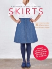 A Beginner's Guide to Making Skirts: Learn how to make 24 different skirts from 8 basic shapes Cover Image